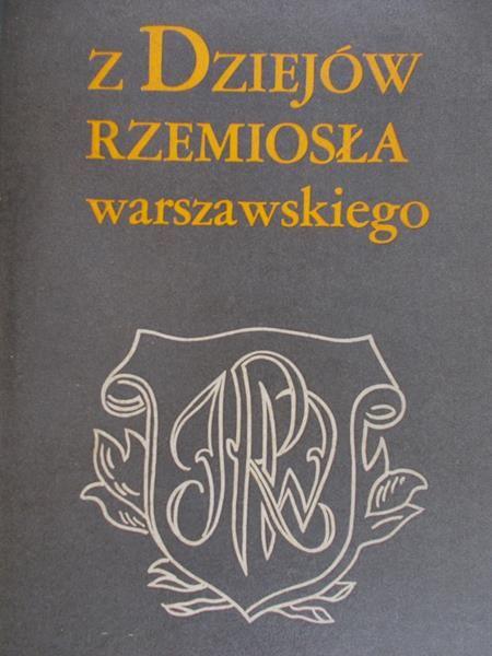 Grochulska Barbara (red.) - Z dziejów rzemiosła warszawskiego