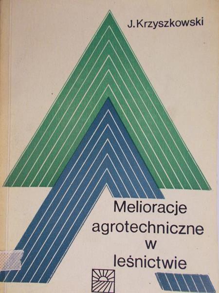 Krzyszkowski J. - Melioracje agrotechniczne w leśnictwie