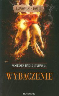 Lingas-Łoniewska Agnieszka - Wybaczenie. Łatwopalni, tom 3