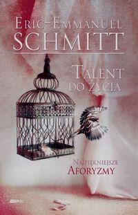 Schmitt Eric-Emmanuel - Talent do życia Najpiękniejsze aforyzmy