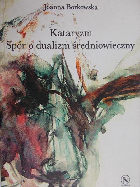 Borkowska Joanna - Kataryzm, Spór o dualizm średniwieczny