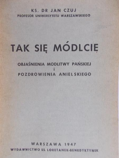 Czuj Jan - Tak się módlcie, objaśnienia modlitwy pańskiej, 1947 r.