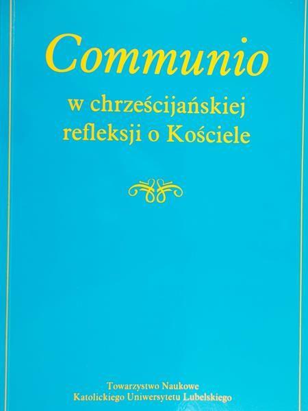 Czaja Andrzej - Communio w chrześcijańskiej refleksji o kościele