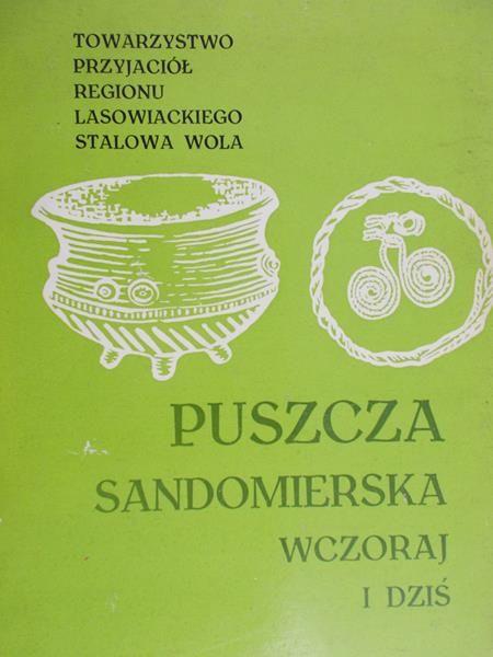 Półćwiartka Józefa (red.) - Puszcza Sandomierska Wczoraj i Dziś