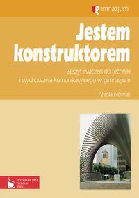 Nowak Aniela - Jestem konstruktorem: Zeszyt ćwiczeń do techniki