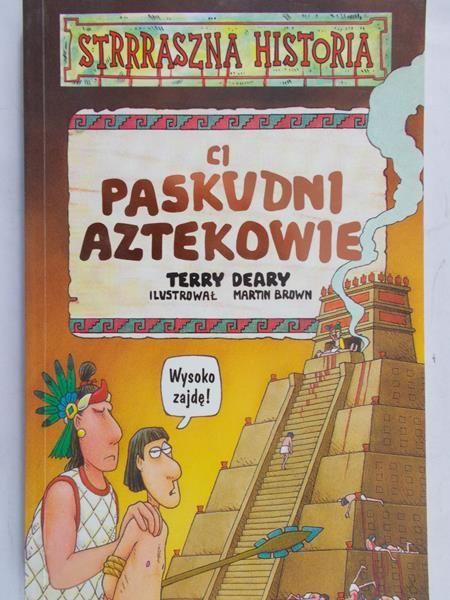 Deary Terry - Ci paskudni Aztekowie