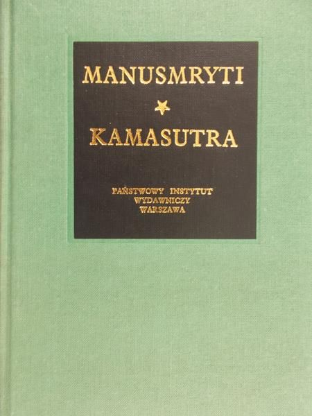 Mallanaga Watsjajana - Manusmryti, czyli traktat o zacności. Kamasutra, czyli traktat o miłowaniu