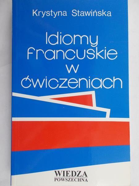 Stawińska Krystyna - Idiomy francuskie w ćwiczeniach