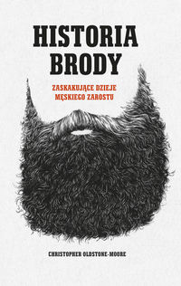 Historia brody Zaskakujące dzieje męskiego zarostu