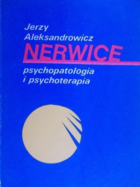Aleksandrowicz Jerzy - Nerwice: Psychopatologia i psychoterapia