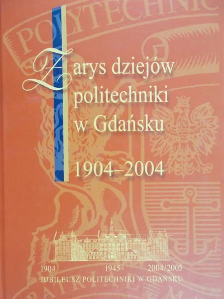 Rachoń Janusz (red.) - Zarys dziejów politechniki w Gdańsku 1904-2004