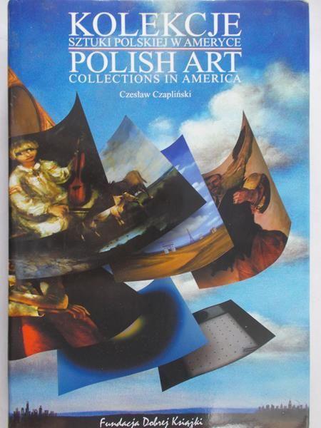 Znalezione obrazy dla zapytania: Czesław Czapliński : Kolekcje sztuki polskiej w Ameryce / Polish Art Collections in America
