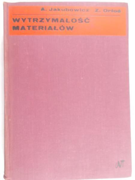 Jakubowicz A. - Wytrzymałość materiałów