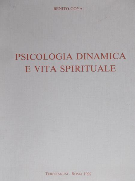 Goya Benito - Psicologia dinamica e vita spirituale
