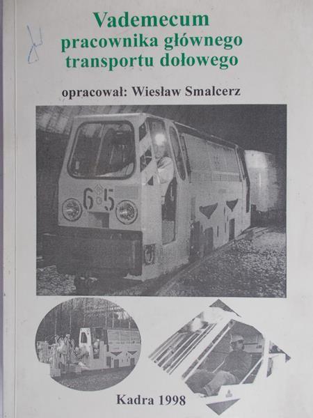 Smalcerz Wiesław (op.) - Vademecum pracownika głównego transportu dołowego
