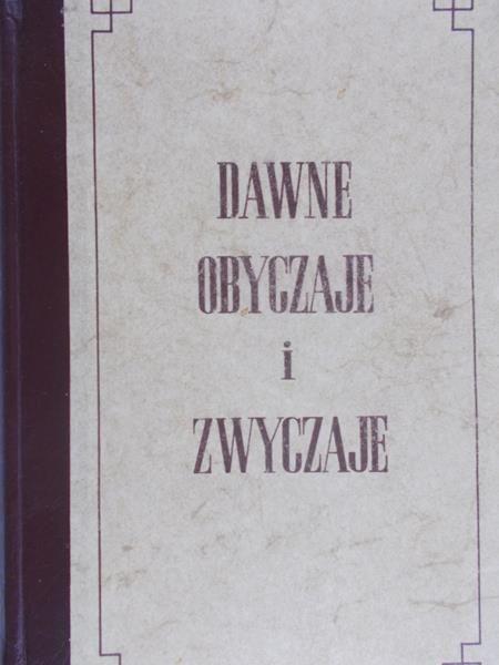 Dawne obyczaje i zwyczaje, reprint 1860 r.