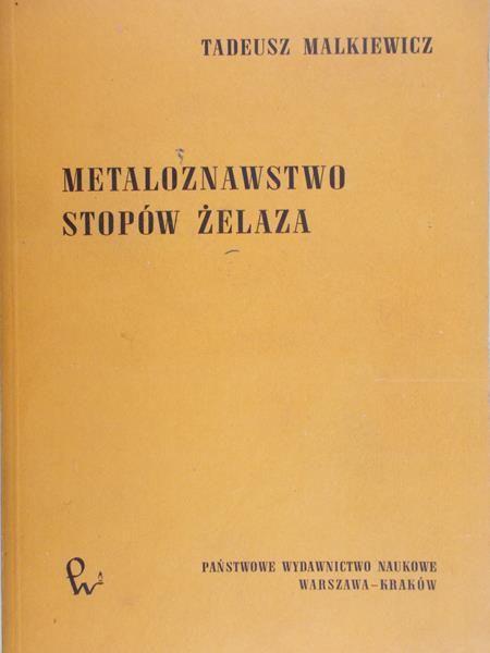 Malkiewicz Tadeusz - Metaloznawstwo stopów żelaza