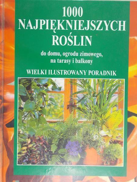 Heitz Halina (red.)  -  1000 najpiękniejszych roślin