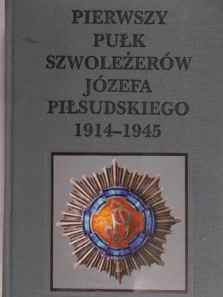 Wasylik Katarzyna (red.) - Pierwszy pułk szwoleżerów Józefa Piłsudskiego 1914 - 1945