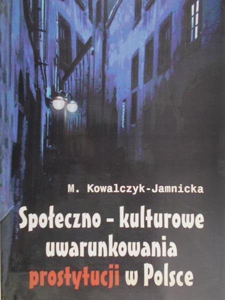 Kowalczyk-Jamnicka Małgorzata - Społeczno-kulturowe uwarunkowania prostytucji w Polsce