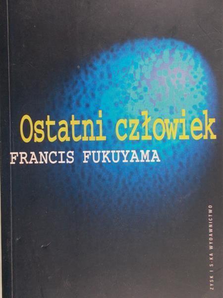 Fukuyama Francis  - Ostatni człowiek