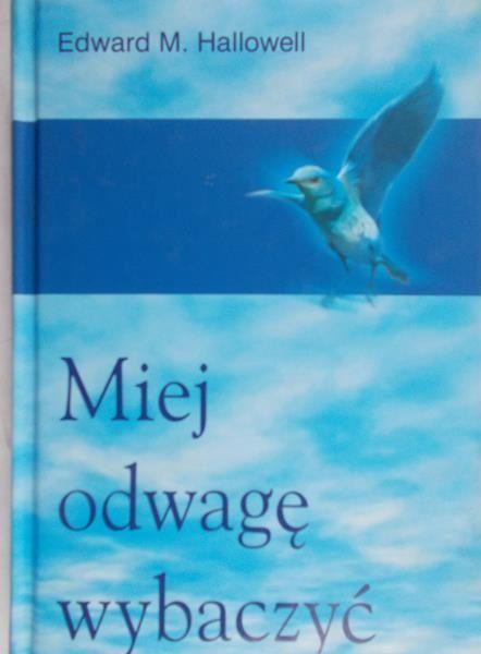 Hallowell Edward - Miej odwagę wybaczyć