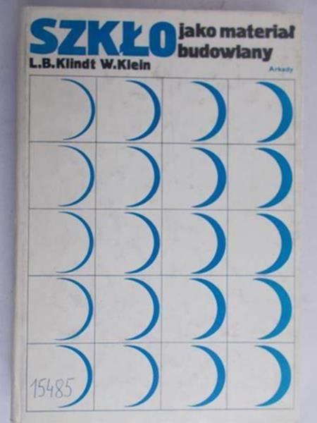 Klindt Ludwig B. - Szkło jako materiał budowlany