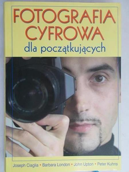 Ciaglia Joseph - Fotografia cyfrowa dla początkujących