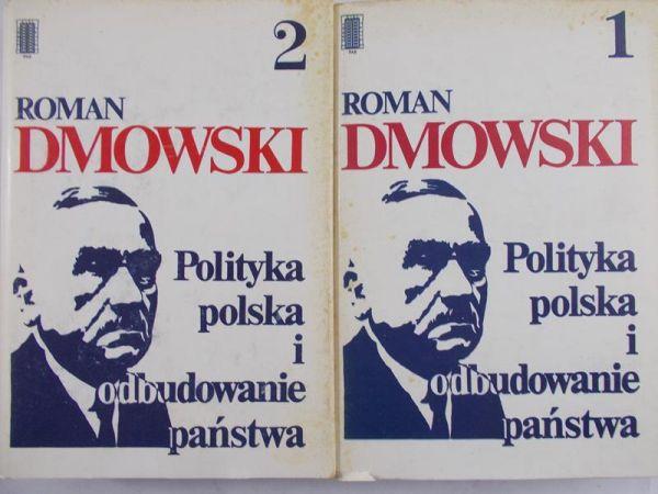 Dmowski Roman - Polityka polska i odbudowanie państwa, tom I-II
