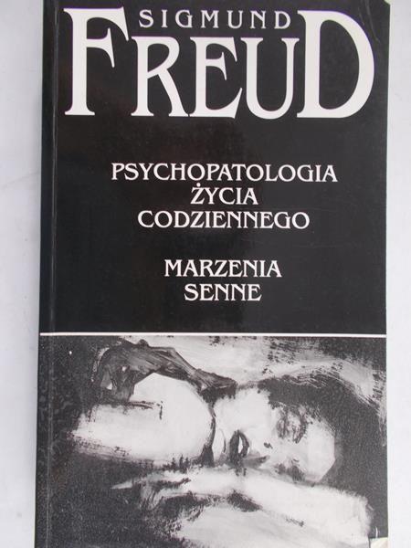 Freud Sigmund  -  Psychopatologia życia codziennego. Marzenia senne