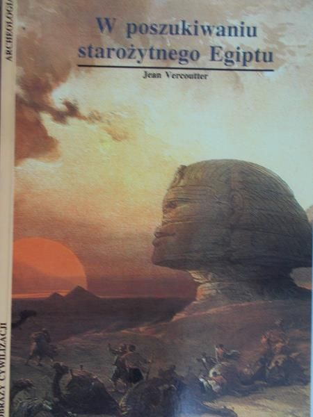 Vercoutter Jean - W poszukiwaniu starożytnego Egiptu