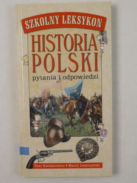 Kwiatkiewicz Piotr, Leszczyński Maciej - Historia Polski. Pytania i odpowiedzi