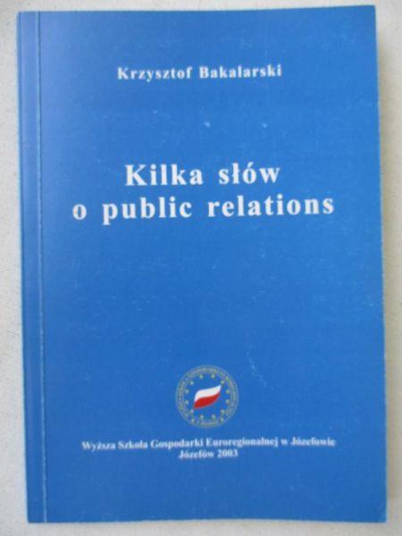 Bakalarski Krzysztof - Kilka słów o public relations