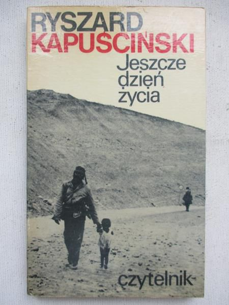 Kapuściński Ryszard - Jeszcze dzień życia