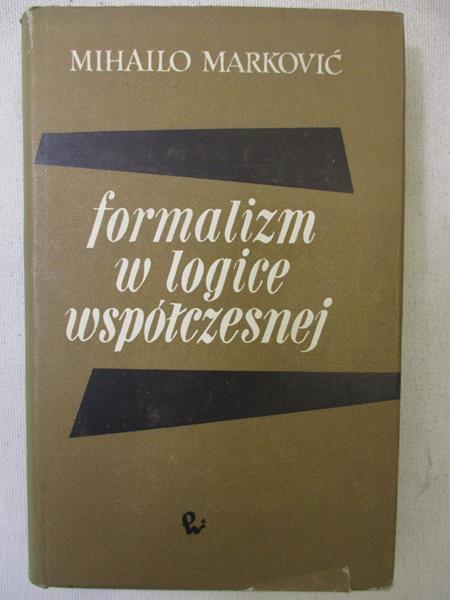 Marković Mihailo - Formalizm w logice współczesnej