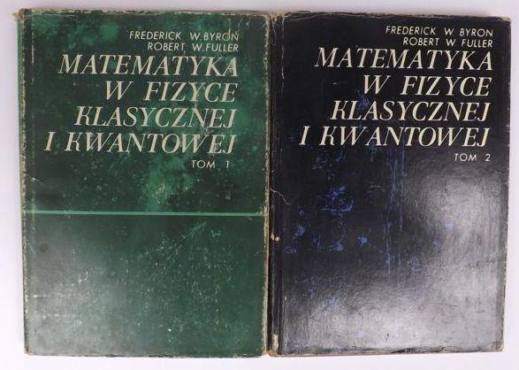 Buyron F. W. / Fuller R. W. - Matematyka w fizyce klasycznej i kwantowej, t. I-II