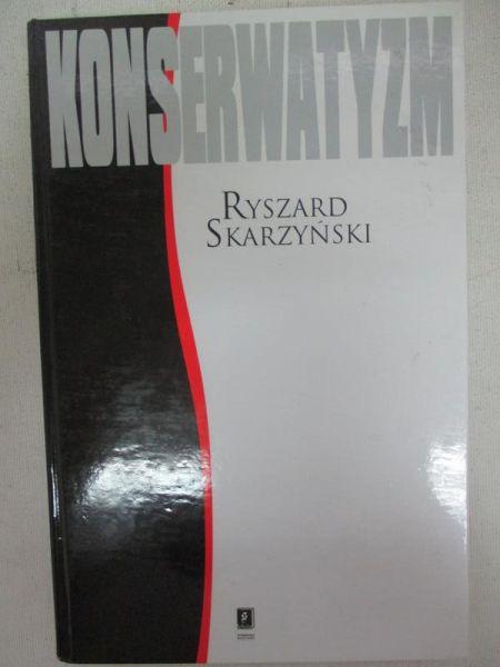 Skarzyński Ryszard - Konserwatyzm: zarys dziejów filozofii politycznej