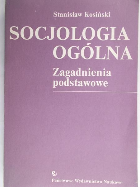 Kosiński Stanisław - Socjologia ogólna. Zagadnienia podstawowe