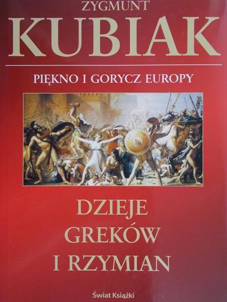 Kubiak Zygmunt - Dzieje Greków i Rzymian. Piękno i gorycz Europy