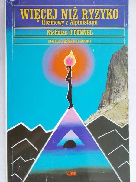 O'Connel Nicholas - Więcej niż ryzyko. Rozmowy z Alpinistami