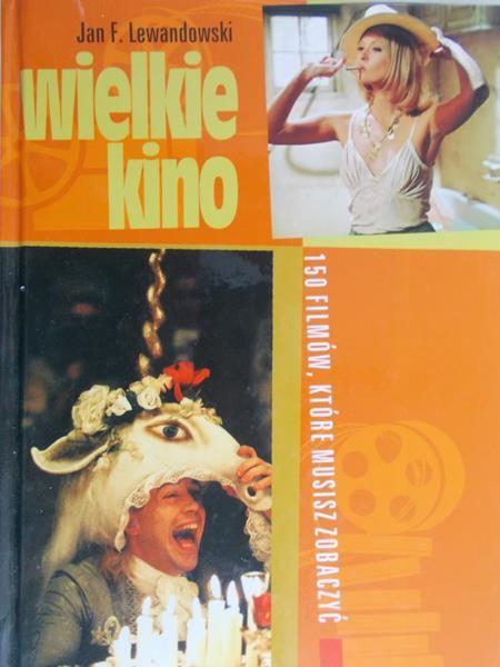 Lewandowski Jan F. - Wielkie kino. 150 filmów, które musisz zobaczyć