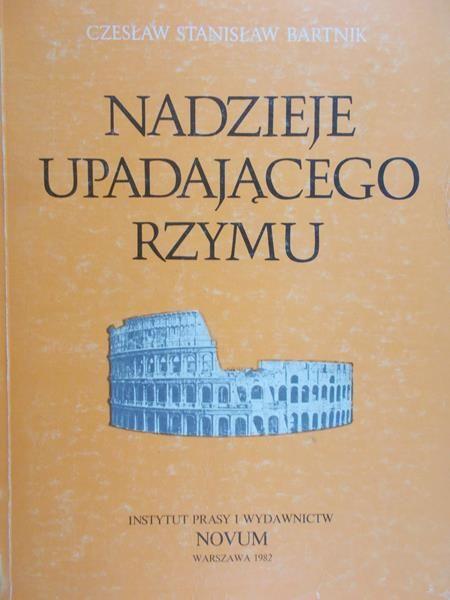 Bartnik Czesław Stanisław - Nadzieje upadającego Rzymu