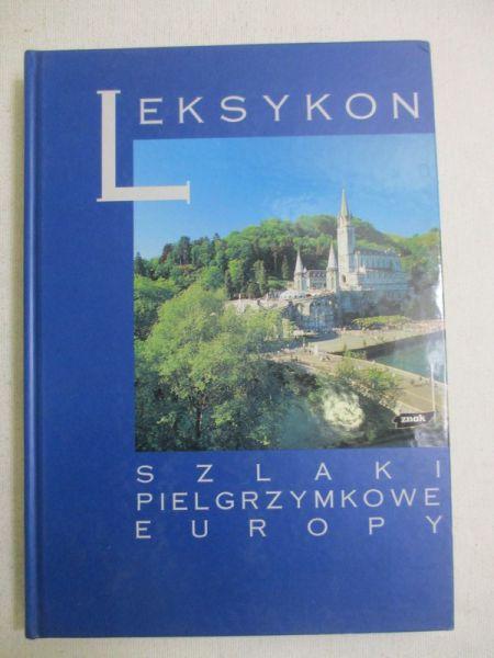 Jackowski Antoni (red.) - Leksykon. Szlaki pielgrzymkowe Europy