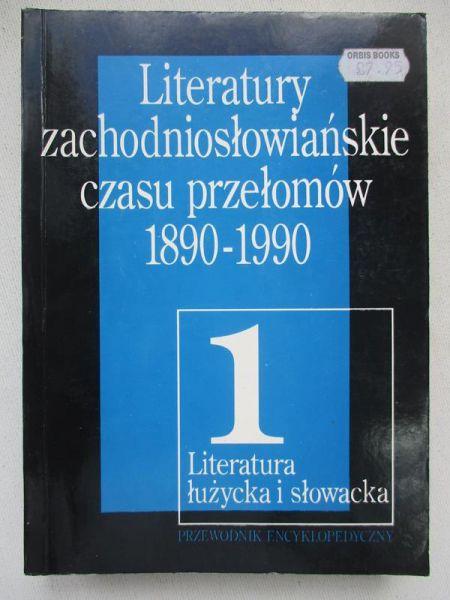 Janaszek-Ivanickova Halina - Literatury zachodniosłowiańskie czasu przełomów 1890-1990, Tom I