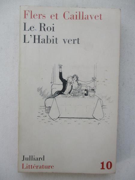 De Flers Robert / De Caillavet G. - Le Roi / L'Habit vert