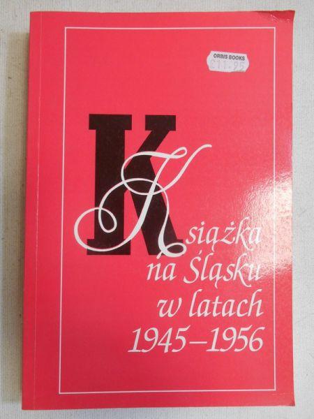 Pawłowiczowa Maria (red.) - Książka polska na Śląsku w latach 1945-1956