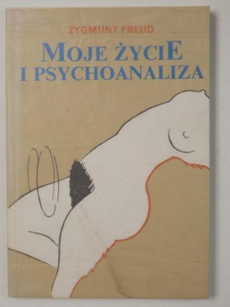 Freud Zygmunt - Moje życie i psychoanaliza