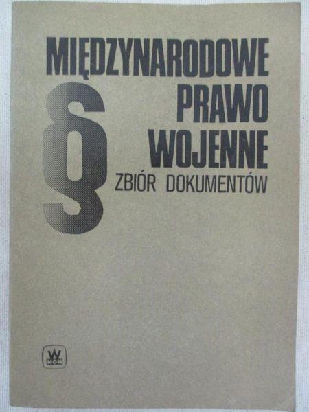 Flemming Marian (opr.) - Międzynarodowe prawo wojenne. Zbiór dokumentów