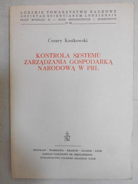 Kosikowski Cezary  -  Kontrola systemu zarządzania gospodarką narodową w PRL