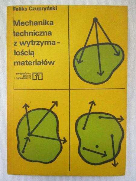 Czupryński Feliks - Mechanika techniczna z wytrzymałością materiałów